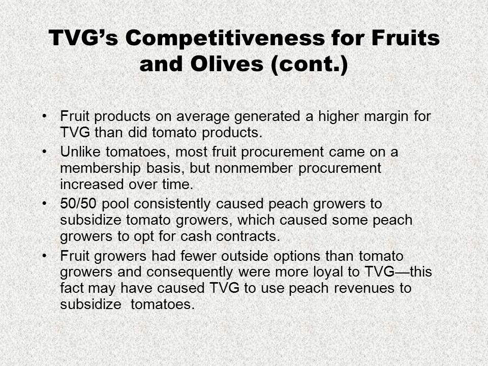 TVG's Competitiveness for Fruits and Olives (cont.) Fruit products on average generated a higher margin for TVG than did tomato products. Unlike tomat