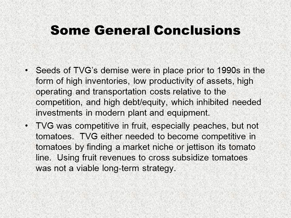 Some General Conclusions Seeds of TVG's demise were in place prior to 1990s in the form of high inventories, low productivity of assets, high operatin