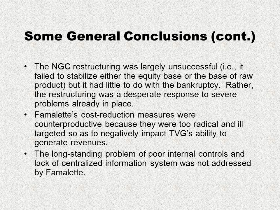 Some General Conclusions (cont.) The NGC restructuring was largely unsuccessful (i.e., it failed to stabilize either the equity base or the base of ra