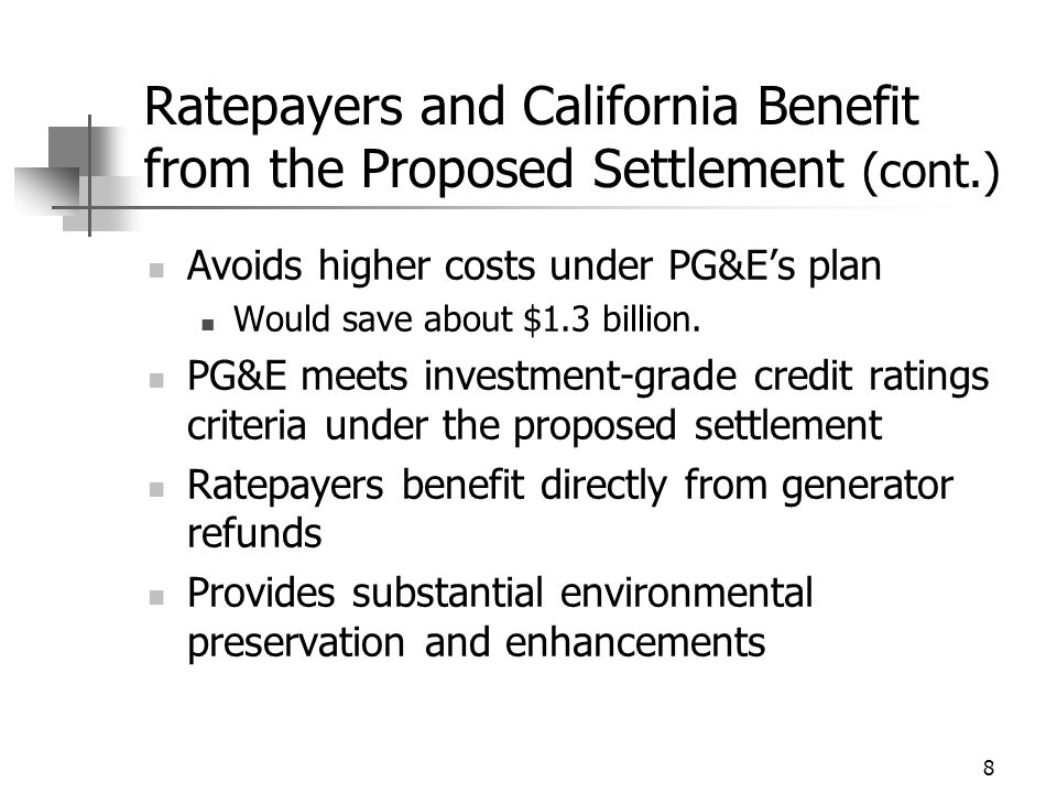 8 Ratepayers and California Benefit from the Proposed Settlement (cont.) Avoids higher costs under PG&E's plan Would save about $1.3 billion.