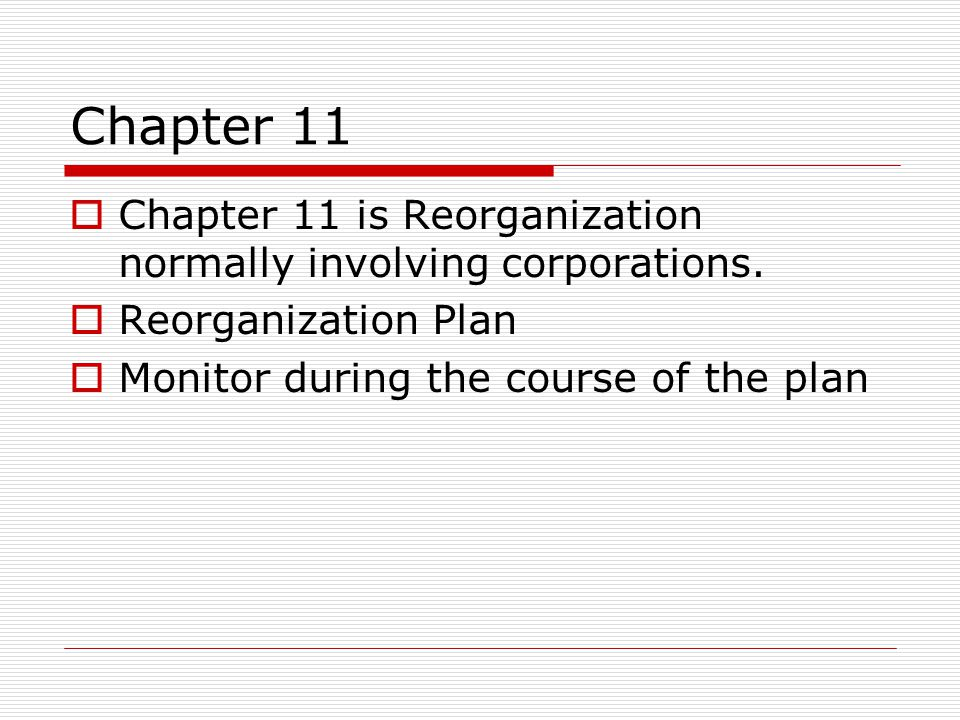 Chapter 11  Chapter 11 is Reorganization normally involving corporations.