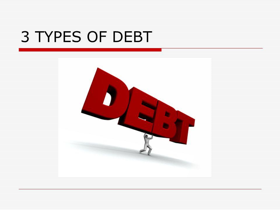 3 TYPES OF DEBT
