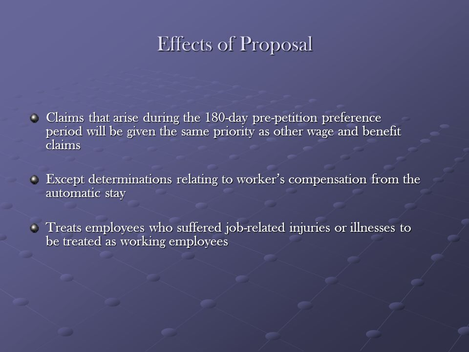 Effects of Proposal Claims that arise during the 180-day pre-petition preference period will be given the same priority as other wage and benefit clai