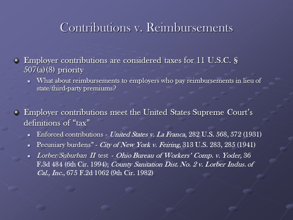 Contributions v. Reimbursements Employer contributions are considered taxes for 11 U.S.C. § 507(a)(8) priority What about reimbursements to employers