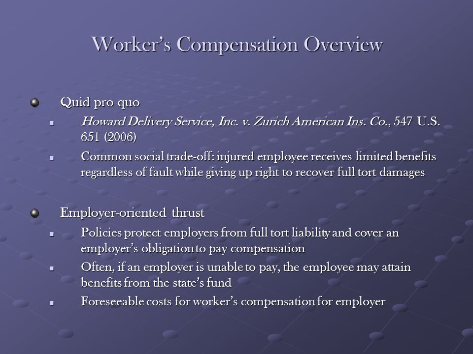 Worker's Compensation Overview Quid pro quo Howard Delivery Service, Inc. v. Zurich American Ins. Co., 547 U.S. 651 (2006) Howard Delivery Service, In