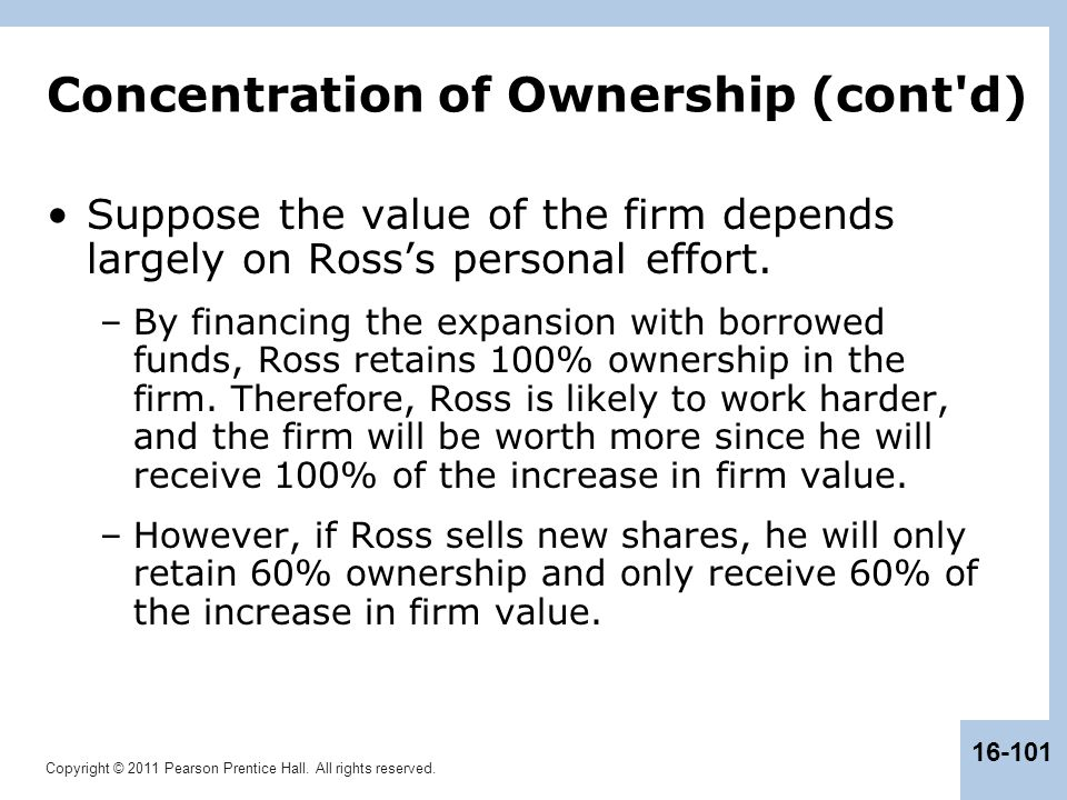 Copyright © 2011 Pearson Prentice Hall. All rights reserved. 16-101 Concentration of Ownership (cont'd) Suppose the value of the firm depends largely