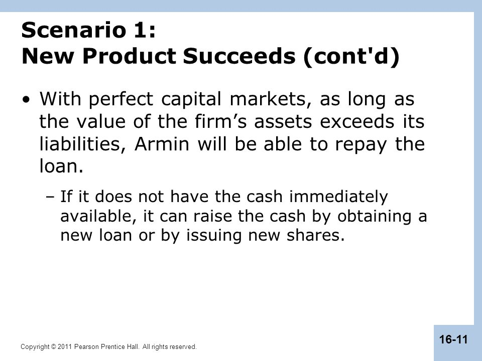 Copyright © 2011 Pearson Prentice Hall. All rights reserved. 16-11 Scenario 1: New Product Succeeds (cont'd) With perfect capital markets, as long as