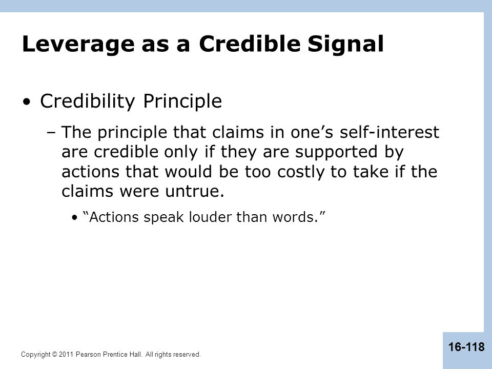 Copyright © 2011 Pearson Prentice Hall. All rights reserved. 16-118 Leverage as a Credible Signal Credibility Principle –The principle that claims in