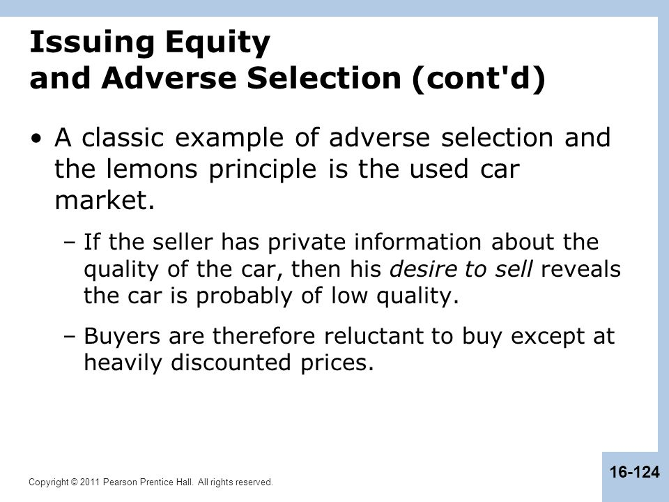 Copyright © 2011 Pearson Prentice Hall. All rights reserved. 16-124 Issuing Equity and Adverse Selection (cont'd) A classic example of adverse selecti