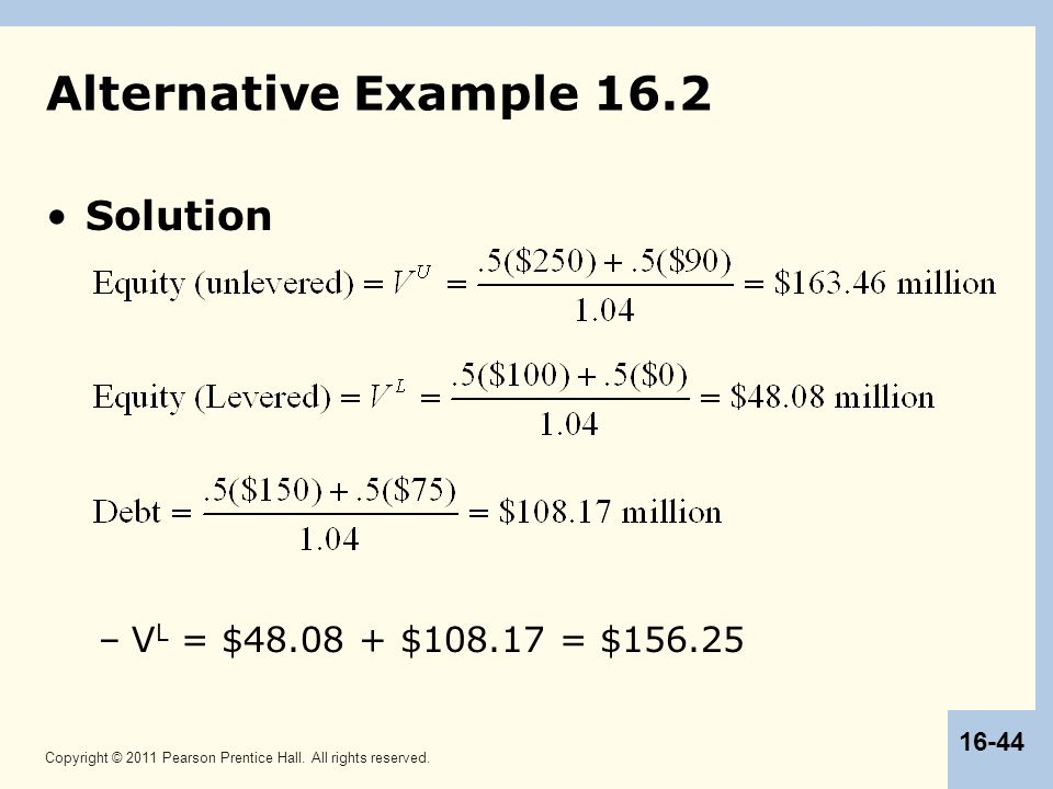 Copyright © 2011 Pearson Prentice Hall. All rights reserved. 16-44 Alternative Example 16.2 Solution –V L = $48.08 + $108.17 = $156.25