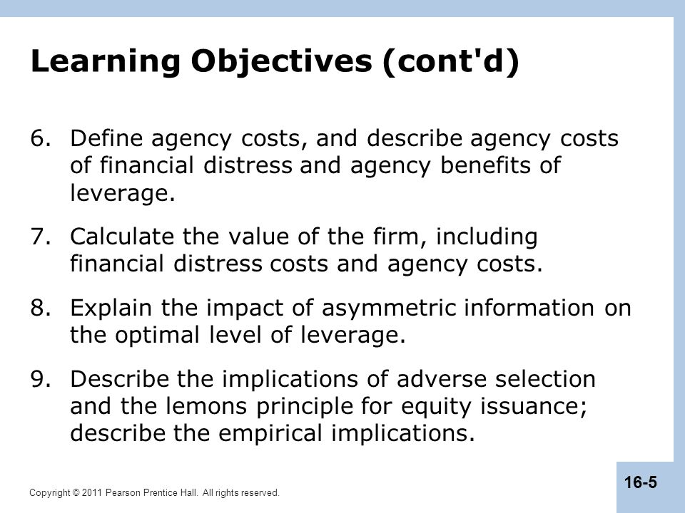 Copyright © 2011 Pearson Prentice Hall. All rights reserved. 16-5 Learning Objectives (cont'd) 6.Define agency costs, and describe agency costs of fin