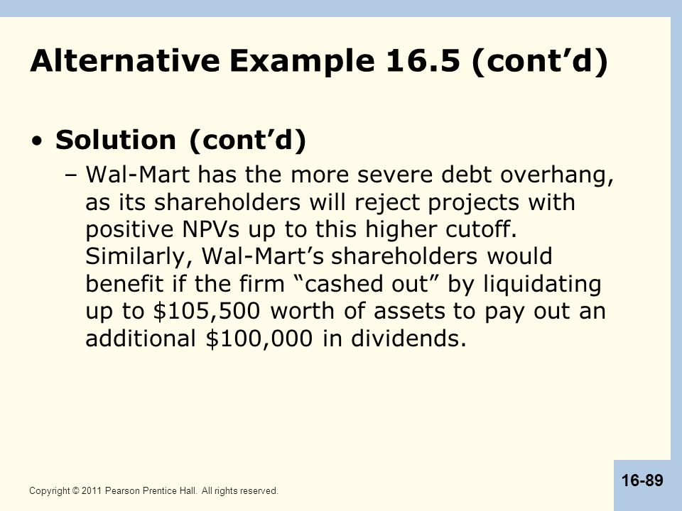 Copyright © 2011 Pearson Prentice Hall. All rights reserved. 16-89 Alternative Example 16.5 (cont'd) Solution (cont'd) –Wal-Mart has the more severe d