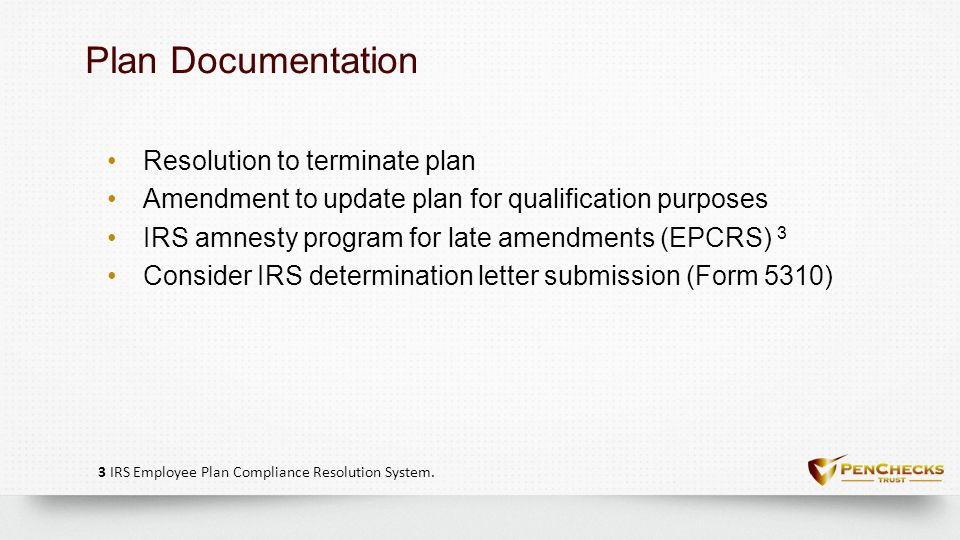 Plan DocumentationPlan Documentation Resolution to terminate plan Amendment to update plan for qualification purposes IRS amnesty program for late ame