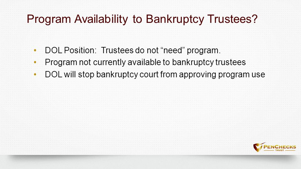"""Program Availability to Bankruptcy Trustees?Program Availability to Bankruptcy Trustees? DOL Position: Trustees do not """"need"""" program. Program not cur"""