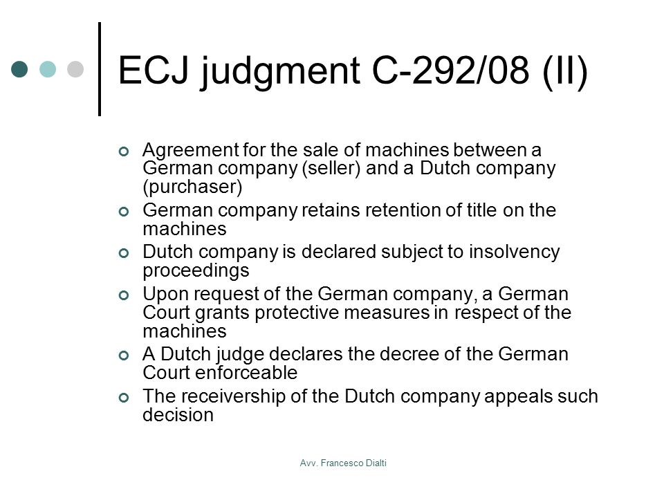 Avv. Francesco Dialti ECJ judgment C-292/08 (II) Agreement for the sale of machines between a German company (seller) and a Dutch company (purchaser)
