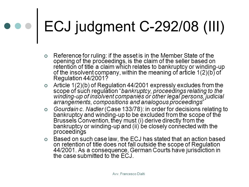 Avv. Francesco Dialti ECJ judgment C-292/08 (III) Reference for ruling: if the asset is in the Member State of the opening of the proceedings, is the