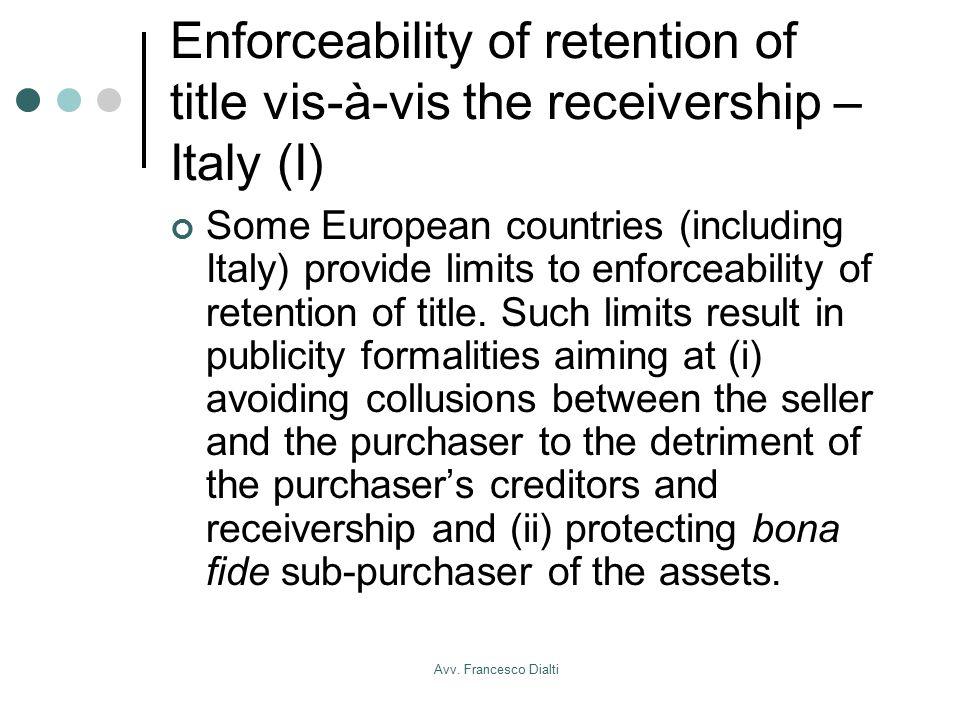 Avv. Francesco Dialti Enforceability of retention of title vis-à-vis the receivership – Italy (I) Some European countries (including Italy) provide li