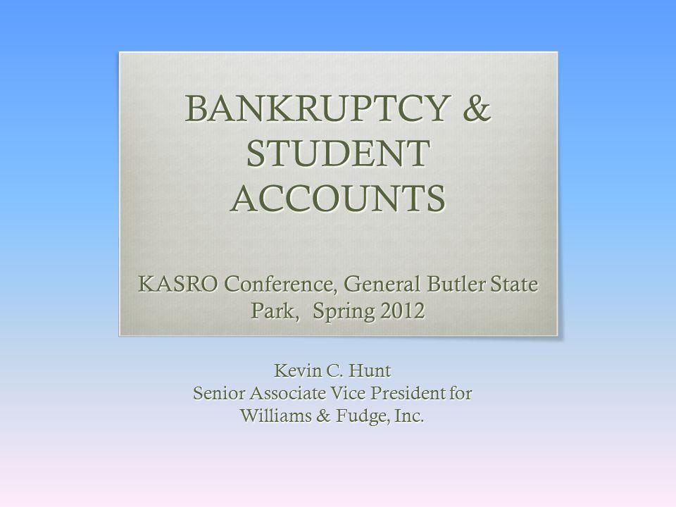 BANKRUPTCY & STUDENT ACCOUNTS KASRO Conference, General Butler State Park, Spring 2012 Kevin C.