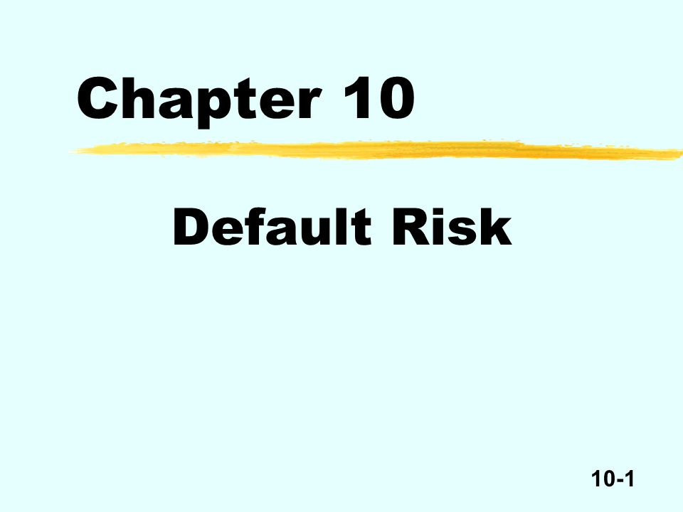 10-1 Chapter 10 Default Risk