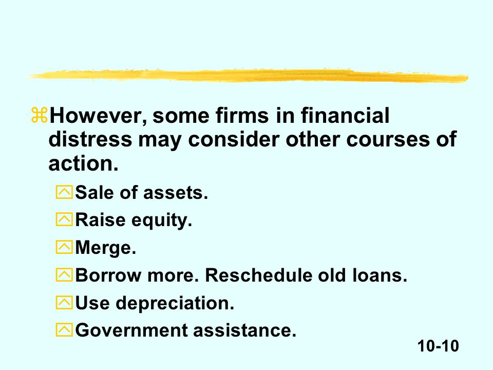 10-10 zHowever, some firms in financial distress may consider other courses of action.