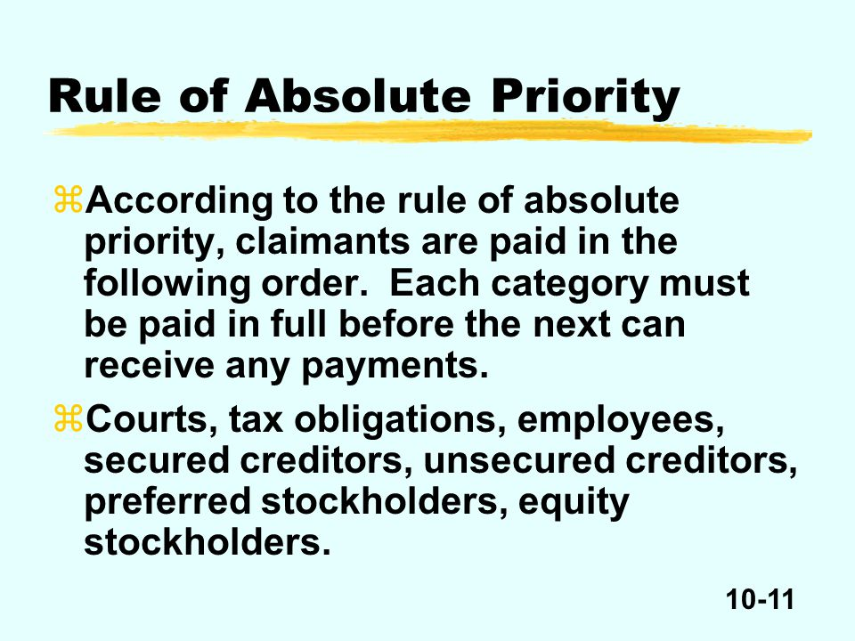 10-11 zAccording to the rule of absolute priority, claimants are paid in the following order.