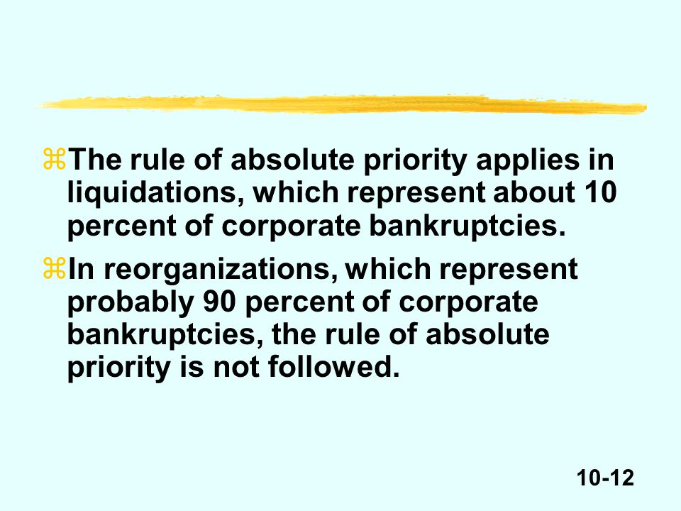10-12 zThe rule of absolute priority applies in liquidations, which represent about 10 percent of corporate bankruptcies.