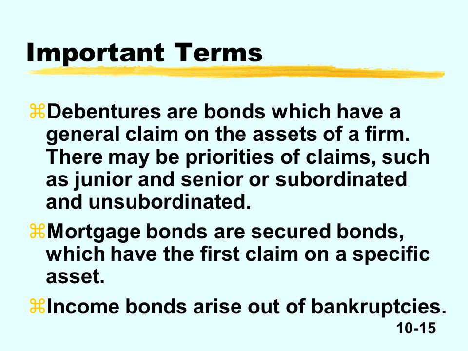 10-15 zDebentures are bonds which have a general claim on the assets of a firm.