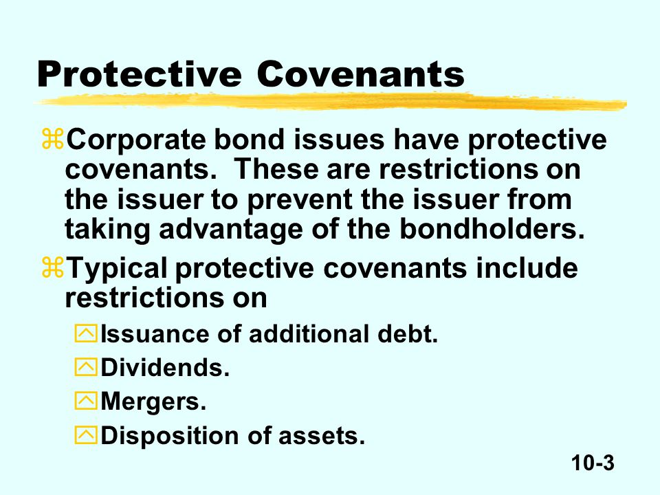 10-3 zCorporate bond issues have protective covenants.