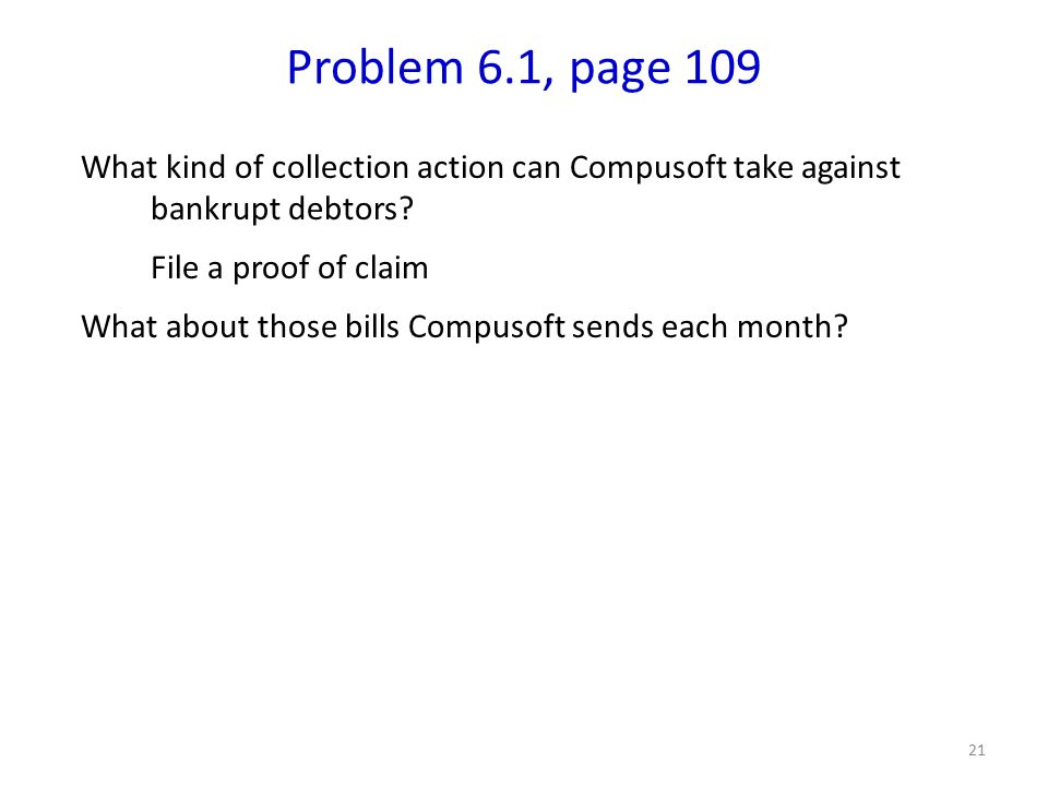 21 Problem 6.1, page 109 What kind of collection action can Compusoft take against bankrupt debtors.