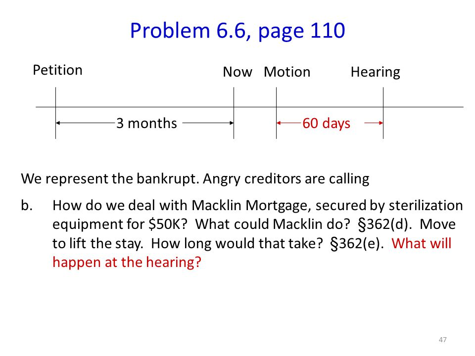 47 Problem 6.6, page 110 Petition 3 months NowMotionHearing We represent the bankrupt.