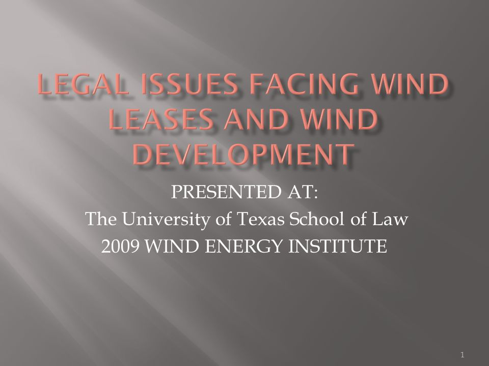 PRESENTED AT: The University of Texas School of Law 2009 WIND ENERGY INSTITUTE 1