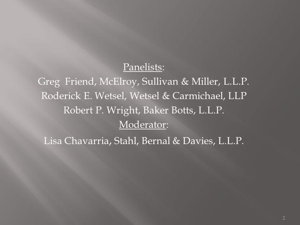Panelists: Greg Friend, McElroy, Sullivan & Miller, L.L.P. Roderick E. Wetsel, Wetsel & Carmichael, LLP Robert P. Wright, Baker Botts, L.L.P. Moderato