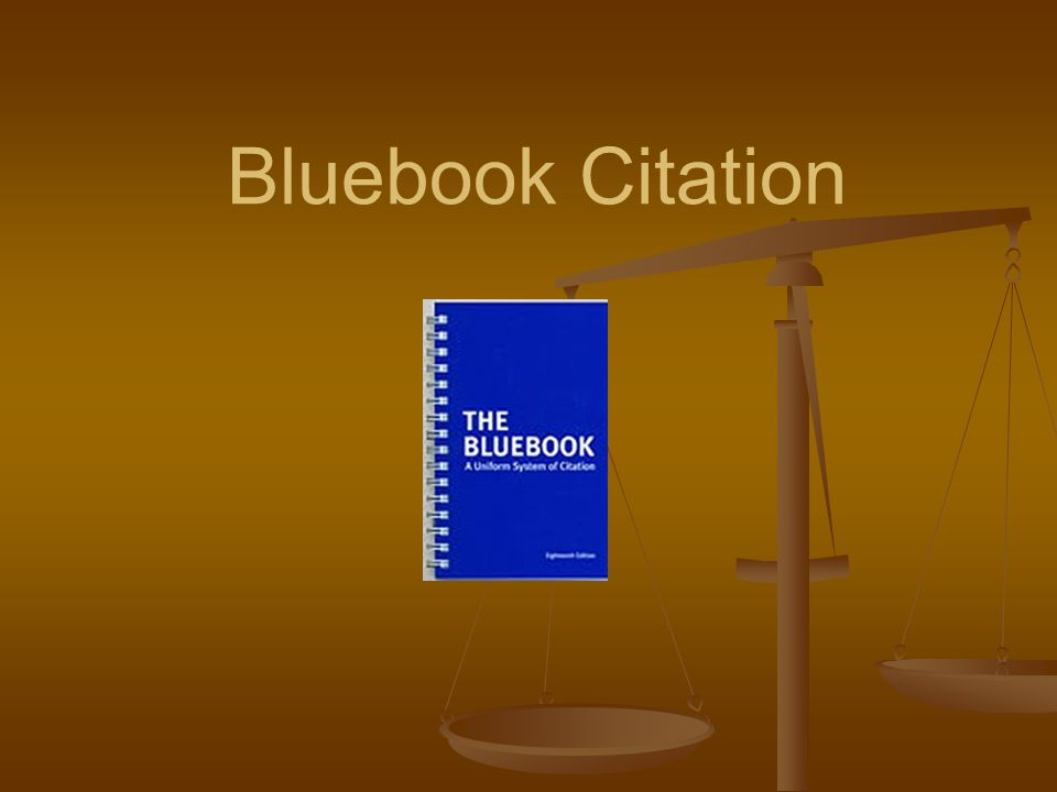 What is the Bluebook.The Bluebook: A Uniform System of Citation, 19 th ed.