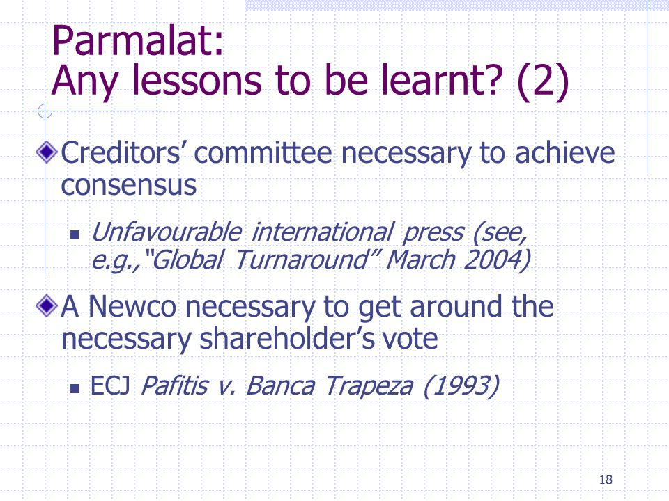 "18 Parmalat: Any lessons to be learnt? (2) Creditors' committee necessary to achieve consensus Unfavourable international press (see, e.g.,""Global Tur"