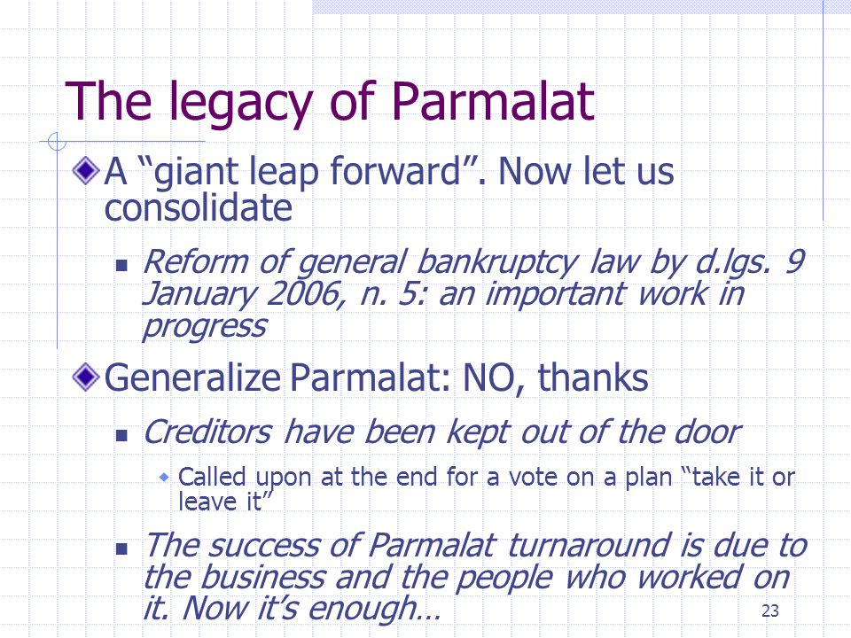 "23 The legacy of Parmalat A ""giant leap forward"". Now let us consolidate Reform of general bankruptcy law by d.lgs. 9 January 2006, n. 5: an important"