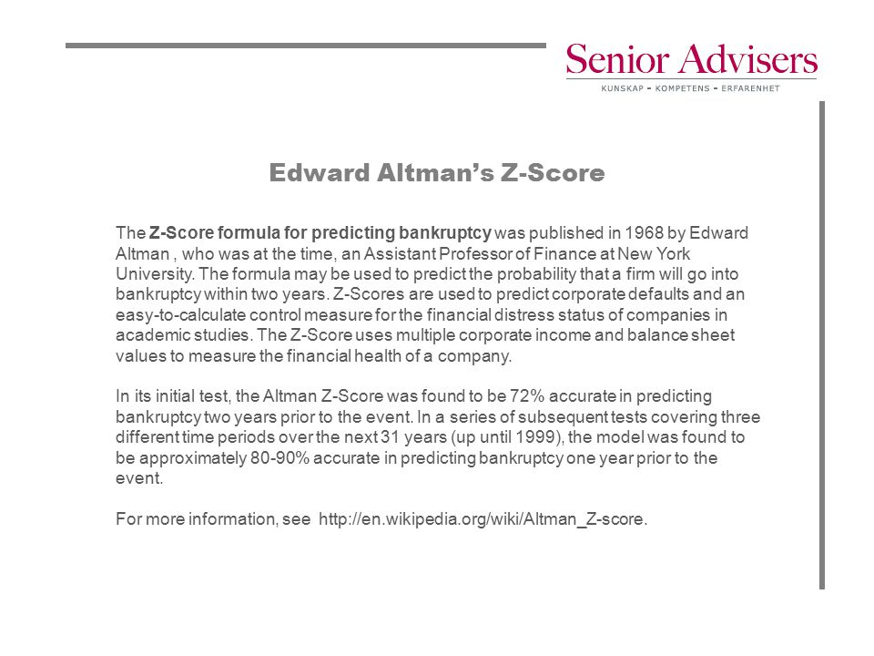 Edward Altman's Z-Score The Z-Score formula for predicting bankruptcy was published in 1968 by Edward Altman, who was at the time, an Assistant Profes