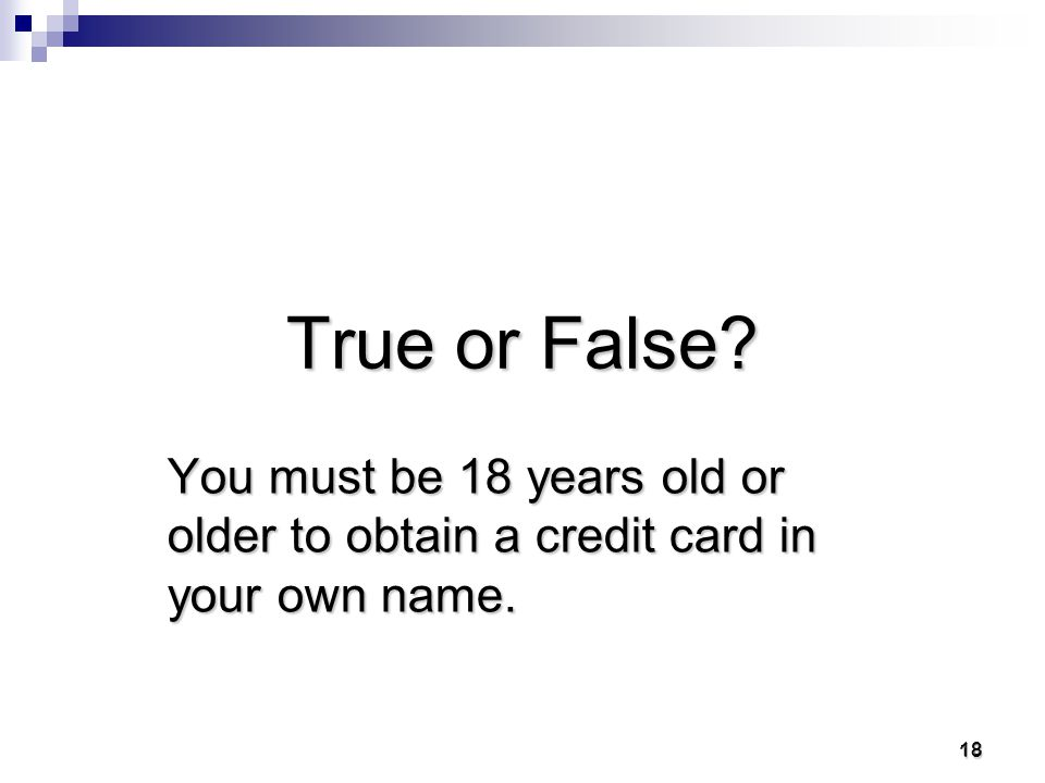 17 17 Test your financial knowledge True Trueor False False