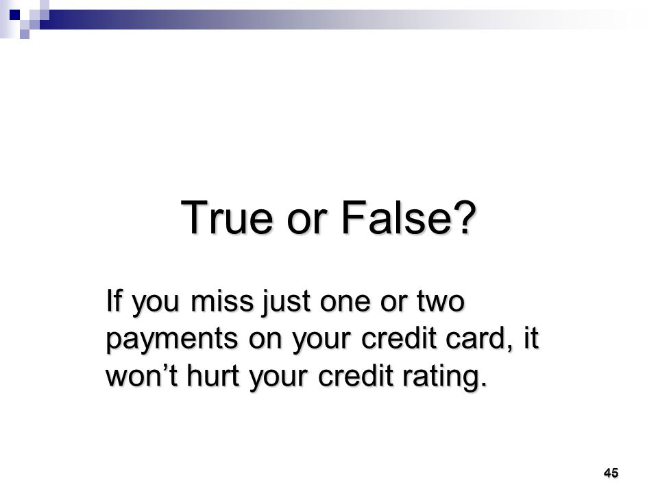 44 44 True For example, on one Platinum VISA card, the rate jumps from 4.9% to 24% if you pay late or miss even one payment.