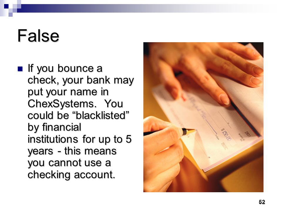 51 51 True or False Bouncing just one check won't cause you credit problems.