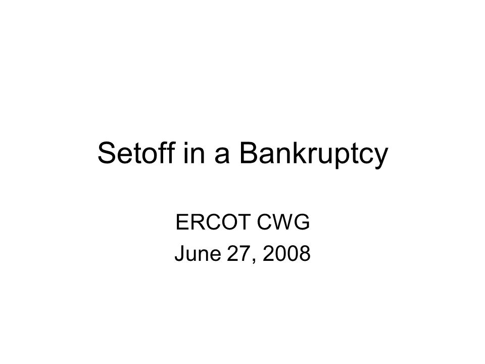 Setoff in a Bankruptcy ERCOT CWG June 27, 2008