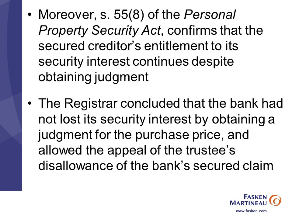 Moreover, s. 55(8) of the Personal Property Security Act, confirms that the secured creditor's entitlement to its security interest continues despite