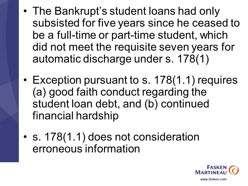 The Bankrupt's student loans had only subsisted for five years since he ceased to be a full-time or part-time student, which did not meet the requisite seven years for automatic discharge under s.