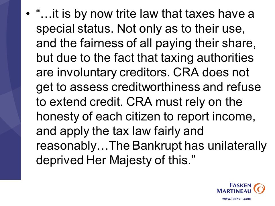 …it is by now trite law that taxes have a special status.