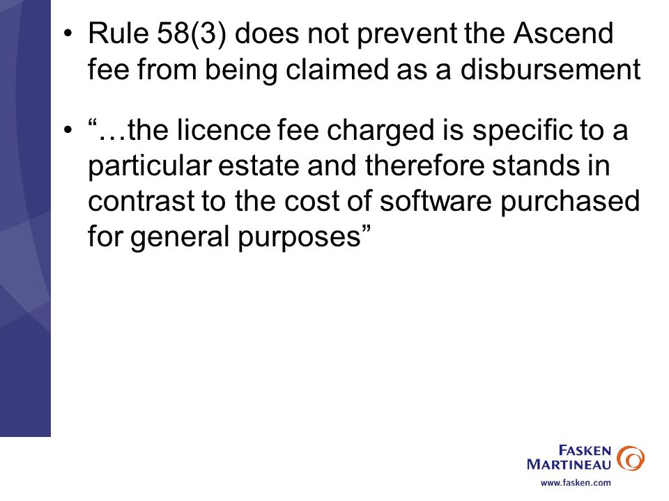 Rule 58(3) does not prevent the Ascend fee from being claimed as a disbursement …the licence fee charged is specific to a particular estate and therefore stands in contrast to the cost of software purchased for general purposes