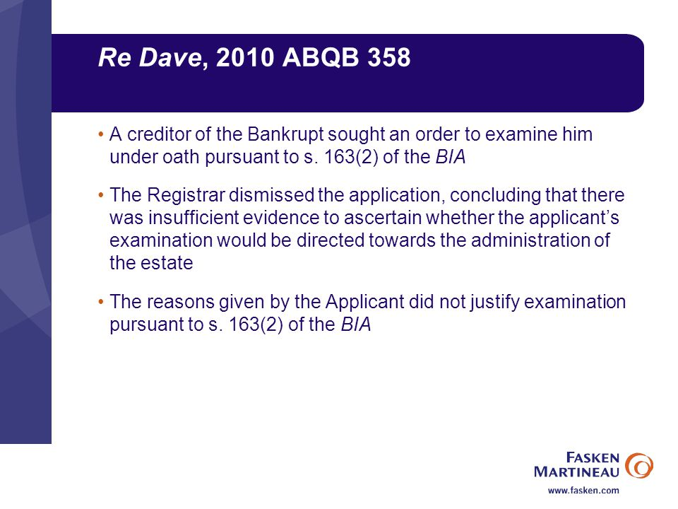 Re Dave, 2010 ABQB 358 A creditor of the Bankrupt sought an order to examine him under oath pursuant to s.