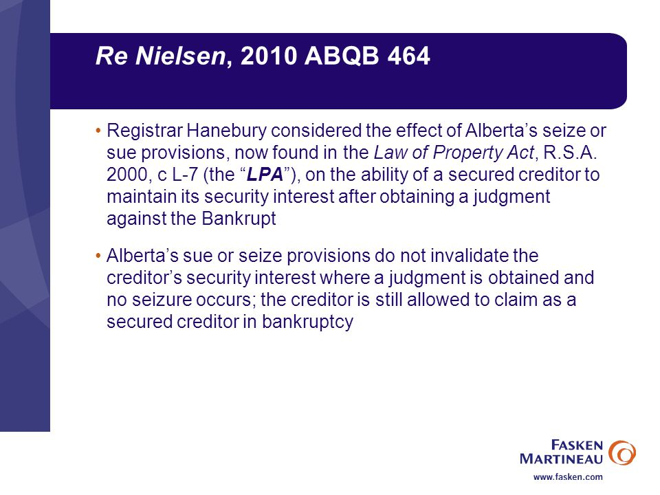 Re Nielsen, 2010 ABQB 464 Registrar Hanebury considered the effect of Alberta's seize or sue provisions, now found in the Law of Property Act, R.S.A.