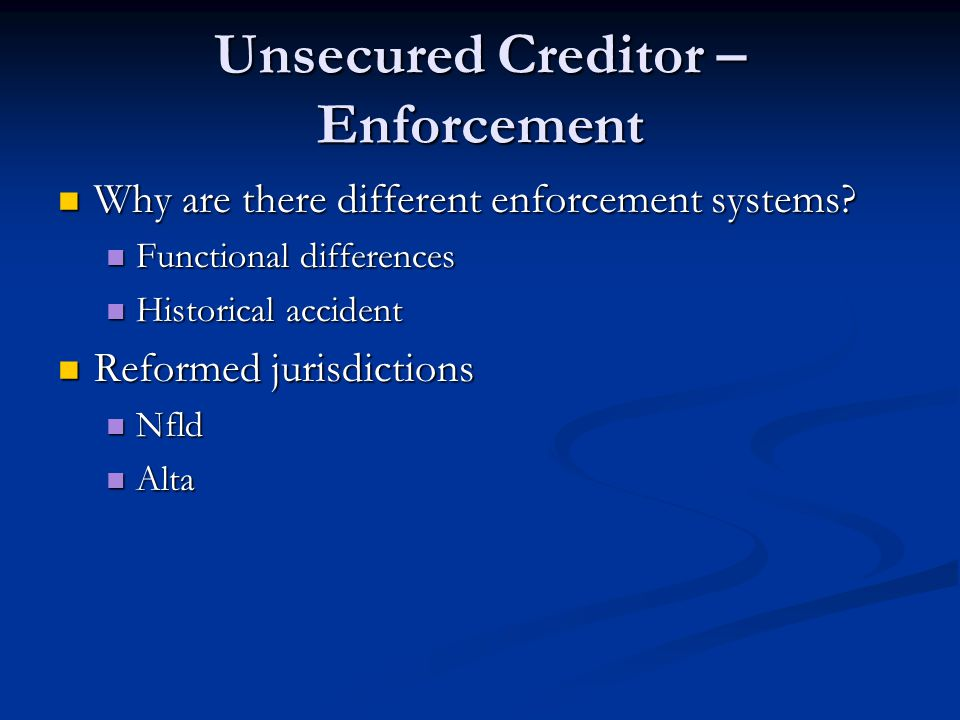 Unsecured Creditor – Enforcement Why are there different enforcement systems? Why are there different enforcement systems? Functional differences Func