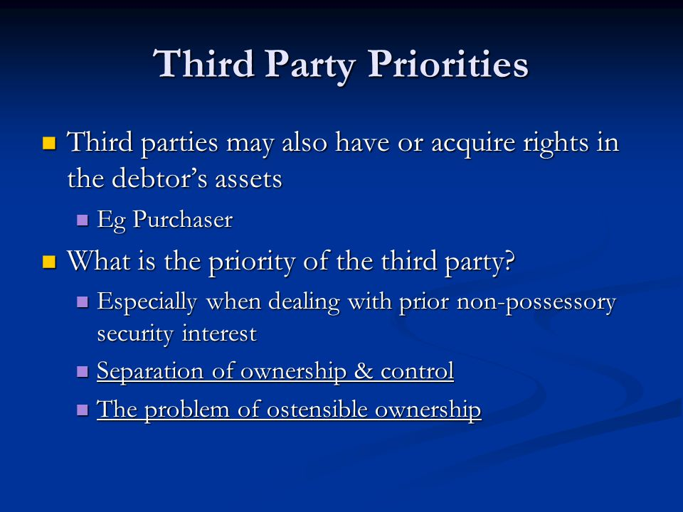 Third Party Priorities Third parties may also have or acquire rights in the debtor's assets Third parties may also have or acquire rights in the debto
