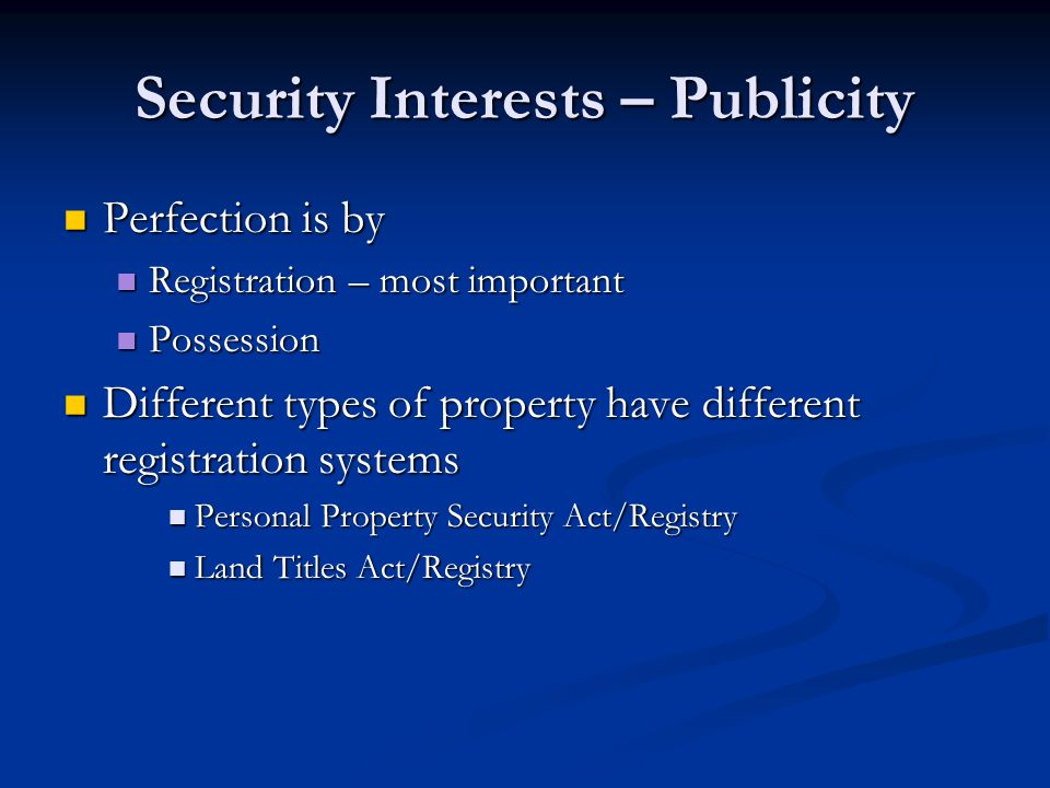 Security Interests – Publicity Perfection is by Perfection is by Registration – most important Registration – most important Possession Possession Dif