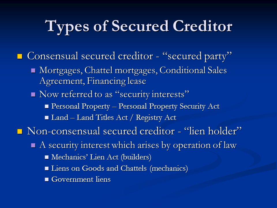 "Types of Secured Creditor Consensual secured creditor - ""secured party"" Consensual secured creditor - ""secured party"" Mortgages, Chattel mortgages, Co"